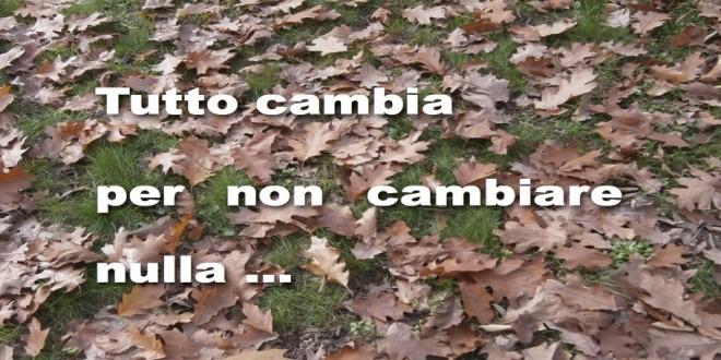 TUTTO CAMBIA PER NON CAMBIARE NULLA. ANZI…
